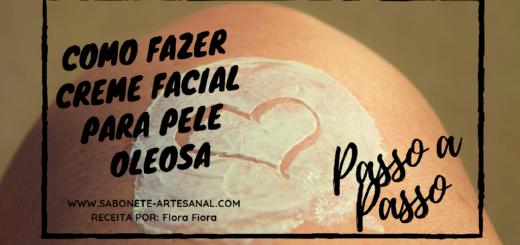 Como Fazer Creme Facial para Pele Oleosa