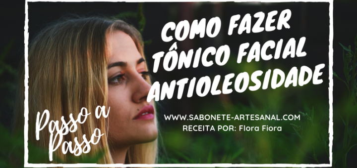 Como Fazer Tônico Facial Antioleosidade - Flora FioraComo Fazer Tônico Facial Antioleosidade - Flora Fiora