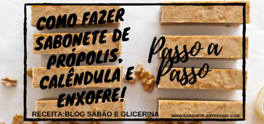 Como Fazer Sabonete de Própolis, Calêndula e Enxofre