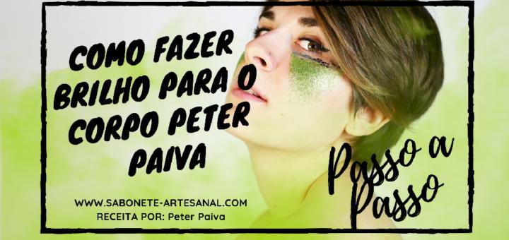 Como Fazer Brilho Para o Carnaval - Peter Paiva