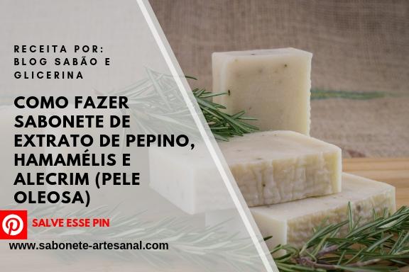 Como Fazer Sabonete de extrato de pepino, Hamamélis e Alecrim (pele oleosa)
