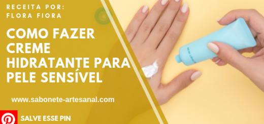 Como fazer Creme Hidratante Para Pele Sensível
