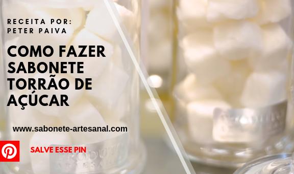 Como Fazer Sabonete Torrão de Açúcar Peter Paiva