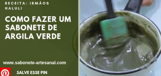 Como fazer um Sabonete de Argila Verde