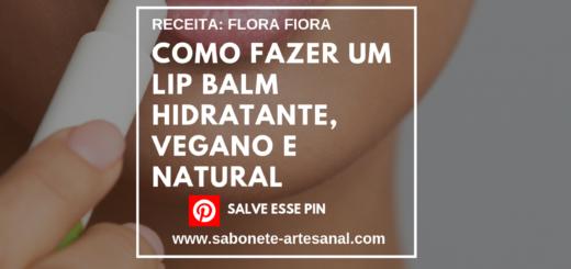 Como Fazer um Lip Balm Hidratante, Vegano e Natural