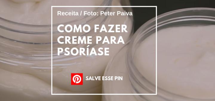 Como Fazer Creme para Psoríase - Peter Paiva