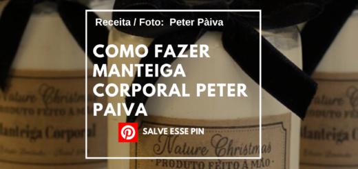 Como Fazer Manteiga Corporal Peter Paiva