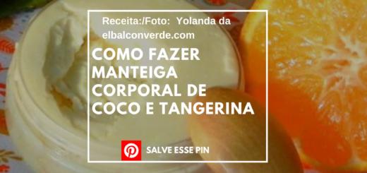 Como Fazer Manteiga Corporal de Coco e Tangerina
