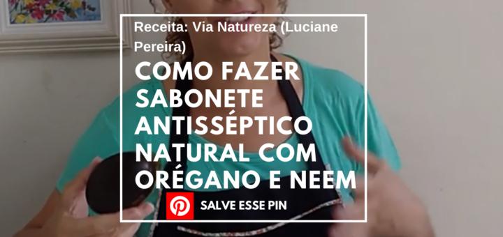 Como Fazer Sabonete Antisséptico Natural com Orégano e Neem