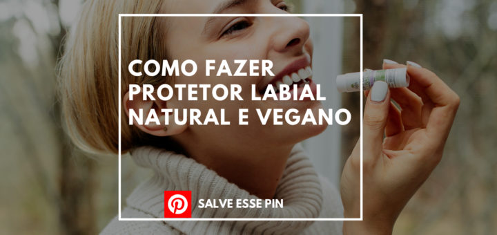 Como Fazer Protetor Labial Natural e Vegano Relaxante