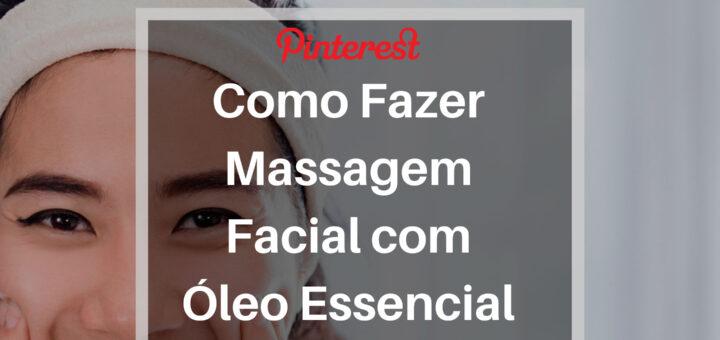 Como Fazer Massagem Facial com Óleo Essencial