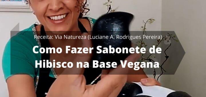 Como Fazer Sabonete de Hibisco na Base Vegana