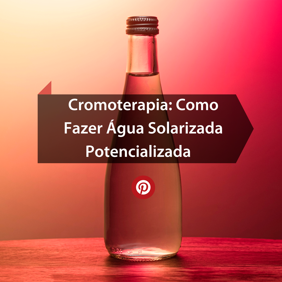 Cromoterapia: Como Fazer Água Solarizada Potencializada