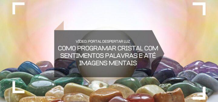 Como Programar Cristal com sentimentos palavras e até imagens mentais