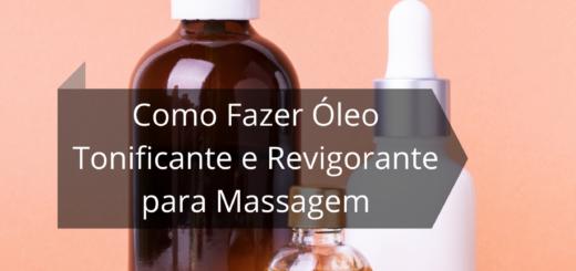 Como Fazer Óleo Tonificante e Revigorante para Massagem