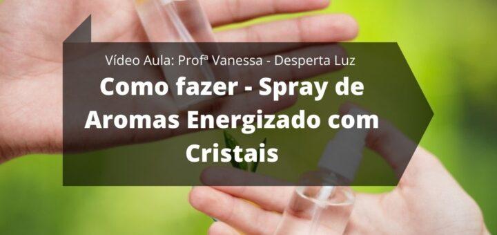 Como fazer - Spray de Aromas Energizado com Cristais